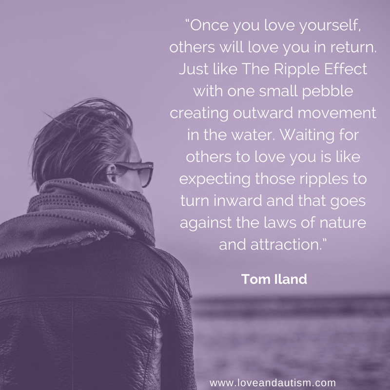Once you love yourself, others will love you in return. Just like The Ripple Effect with one small pebble creating outward movement in the water. Waiting for others to love you is like expecting those ripples to turn inward and that goes against the laws of nature and attraction. - Tom Iland